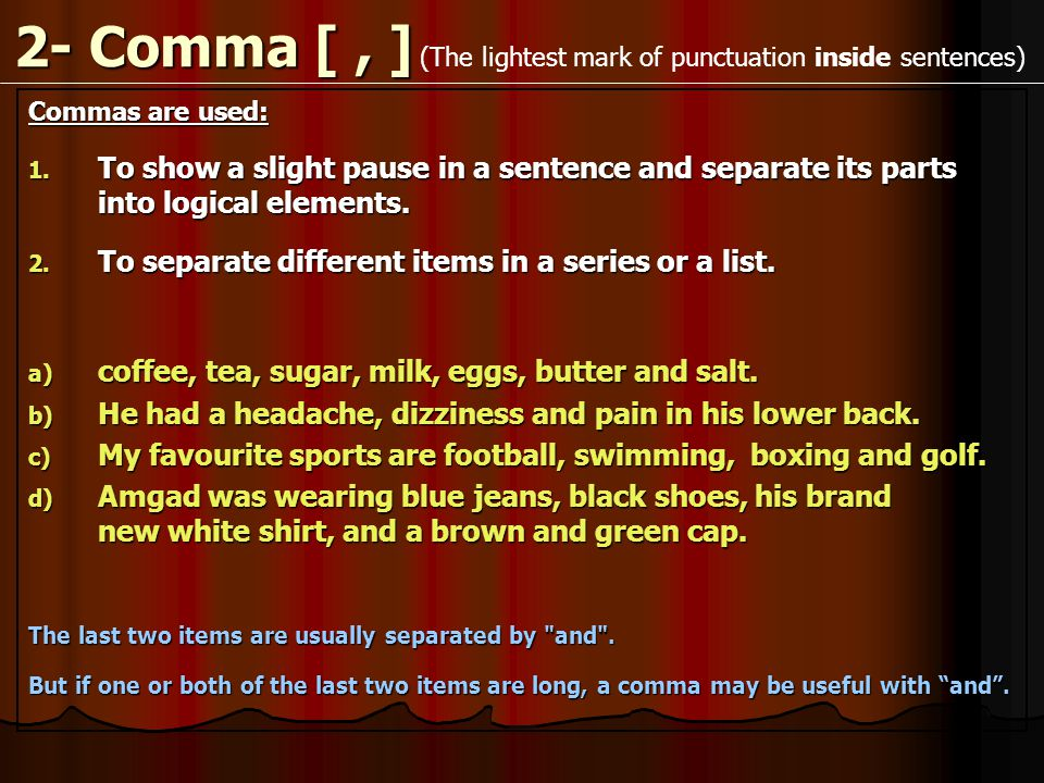 2- Comma [, ] Commas are used: 1.
