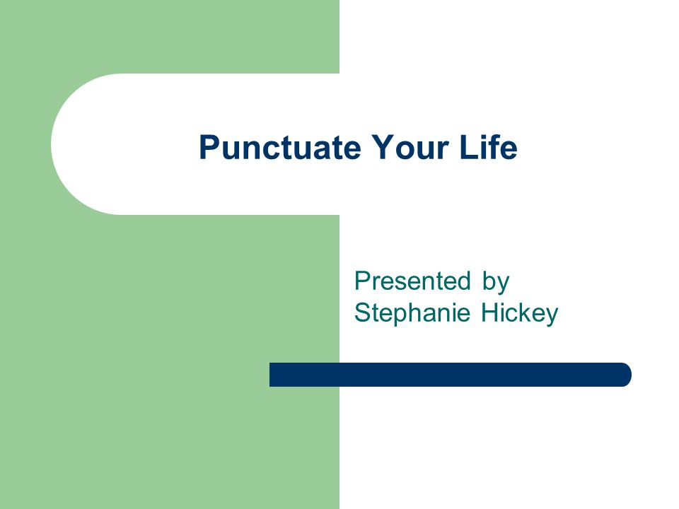 Punctuate Your Life Presented by Stephanie Hickey