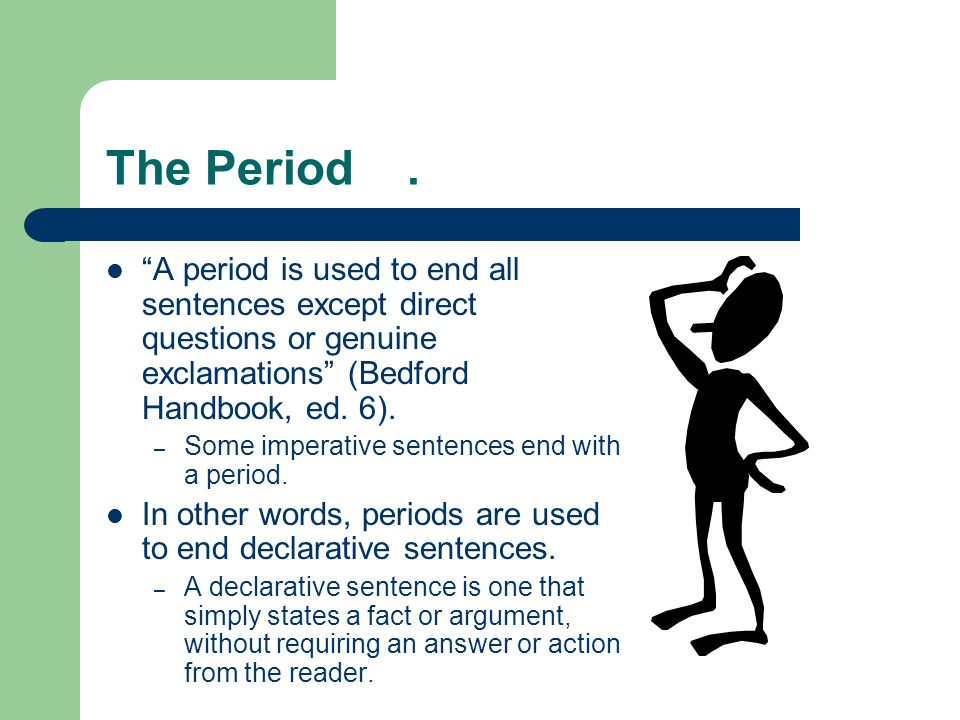 """The Period. """"A period is used to end all sentences except direct questions or genuine exclamations"""" (Bedford Handbook, ed. 6). – Some imperative sente"""