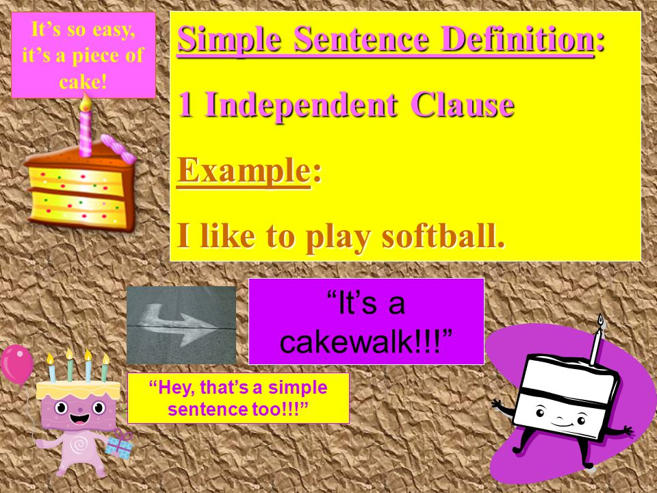 Simple Sentence Definition: 1 Independent Clause Example: I like to play softball.