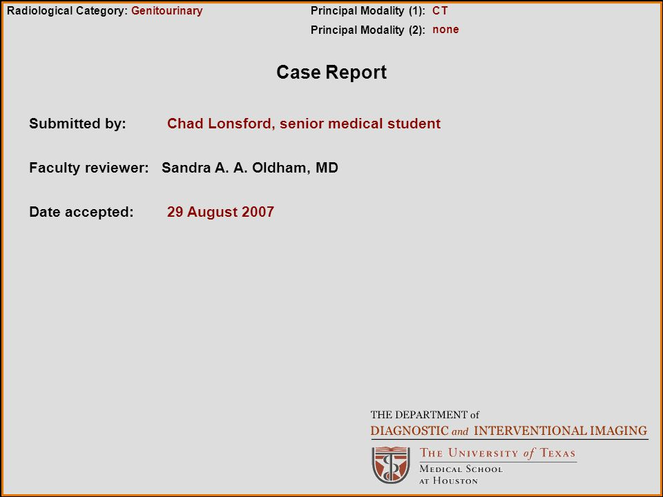 Case Report Submitted by:Chad Lonsford, senior medical student Faculty reviewer:Sandra A. A. Oldham, MD Date accepted:29 August 2007 Radiological Cate