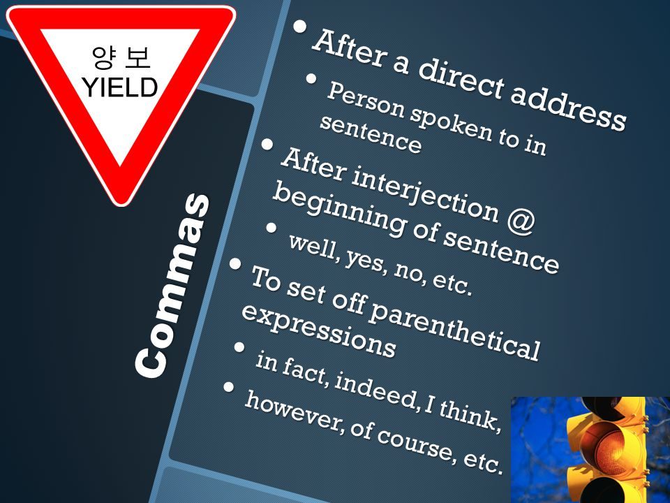 Commas After a direct address After a direct address Person spoken to in sentence Person spoken to in sentence After interjection @ beginning of sente