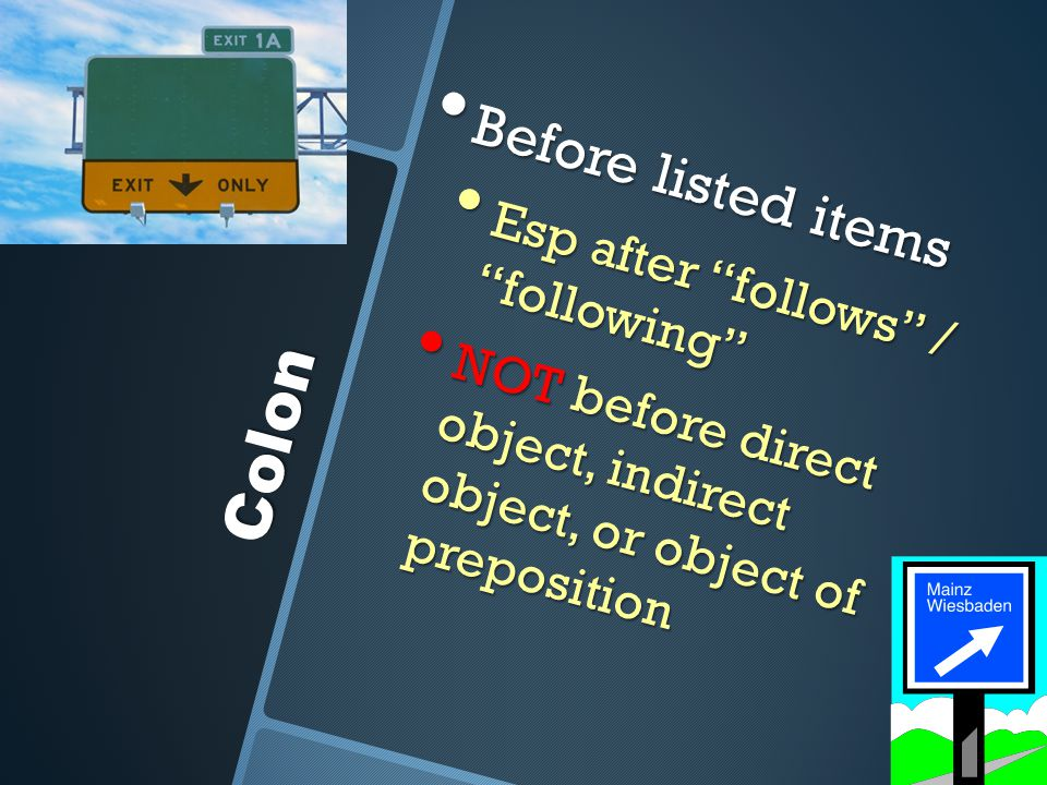 "Colon Before listed items Before listed items Esp after ""follows"" / ""following"" Esp after ""follows"" / ""following"" NOT before direct object, indirect o"