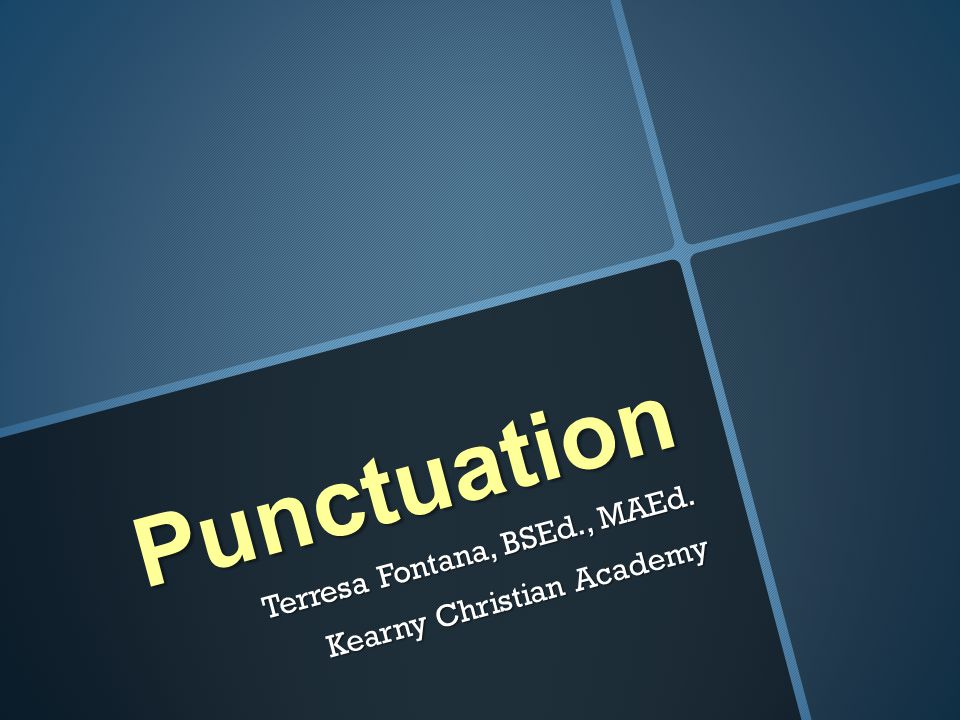 Punctuation Terresa Fontana, BSEd., MAEd. Kearny Christian Academy