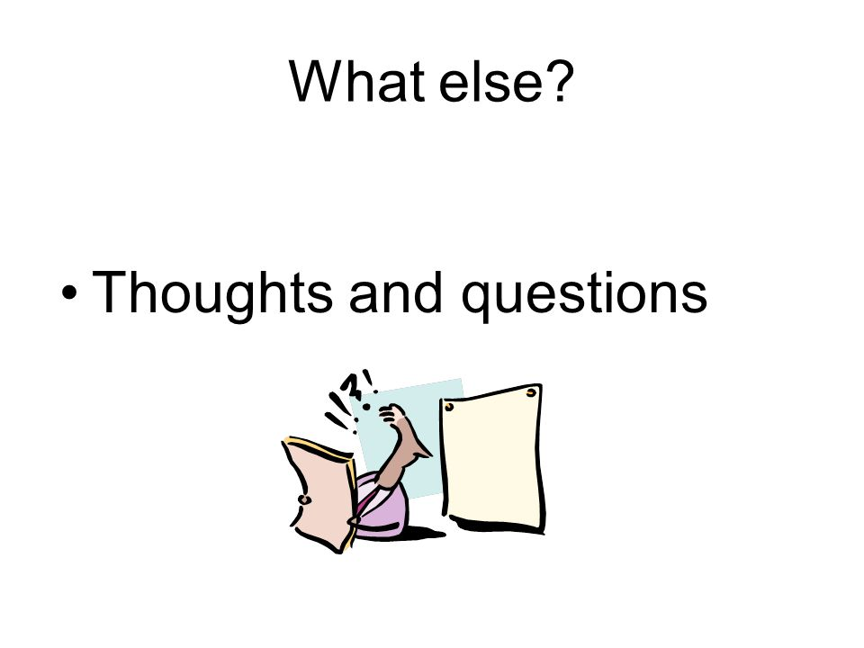 What else? Thoughts and questions