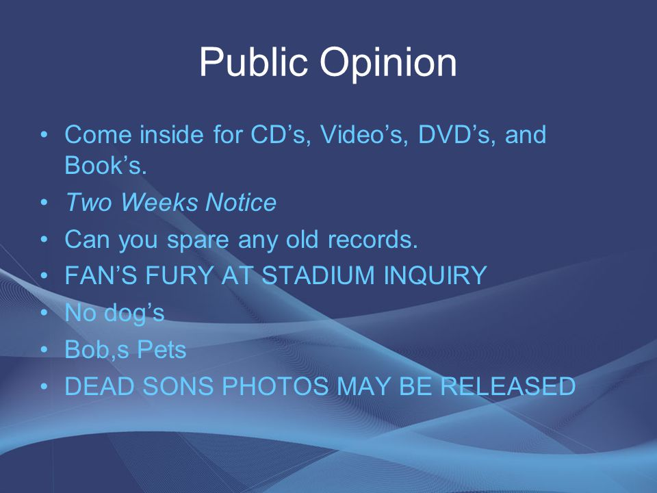 Public Opinion Come inside for CD's, Video's, DVD's, and Book's.