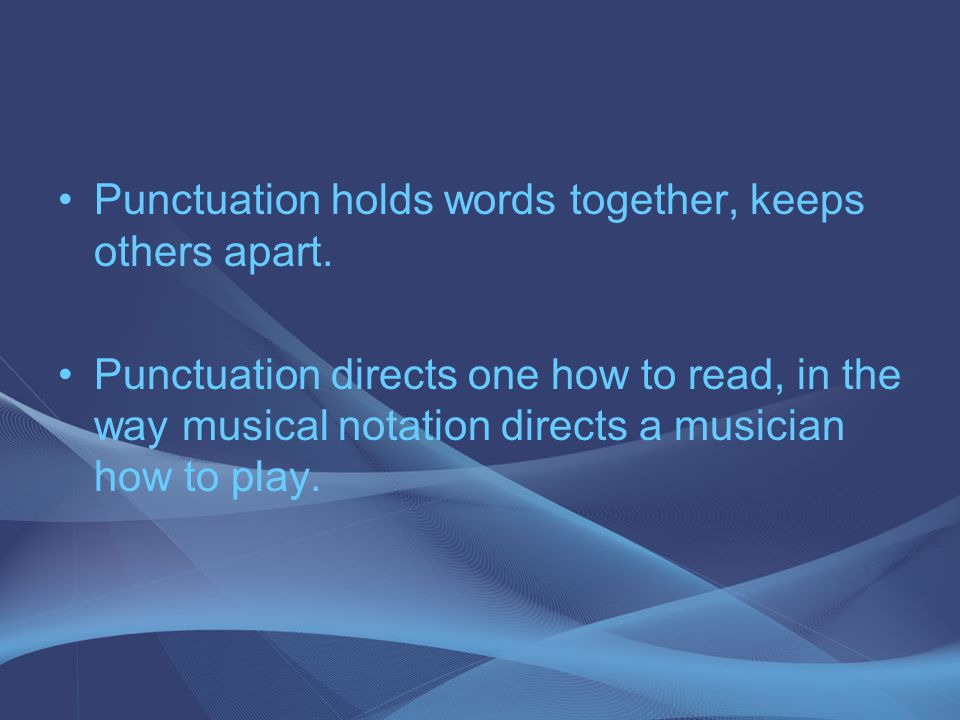 Punctuation holds words together, keeps others apart.