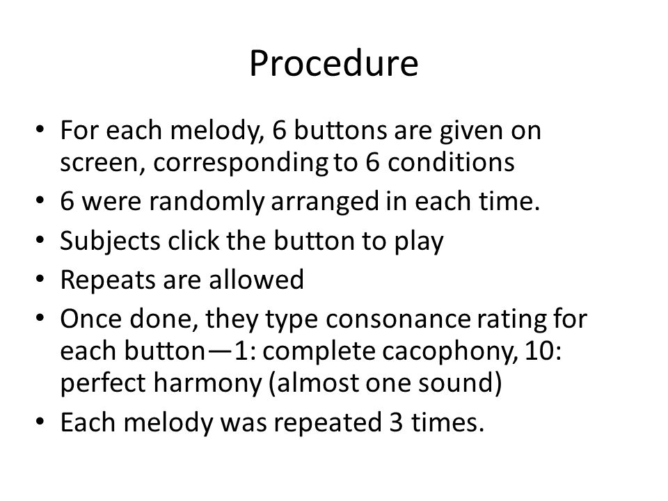 Procedure 4 Nucleus users with substantial musical experience 5 familiar tunes All temporal (rate) pitch lower note on apical El Higher note on basal El Happy Birthday Frère Jacques Mary had a little lamb Do-re-mi song When the saints go marching in