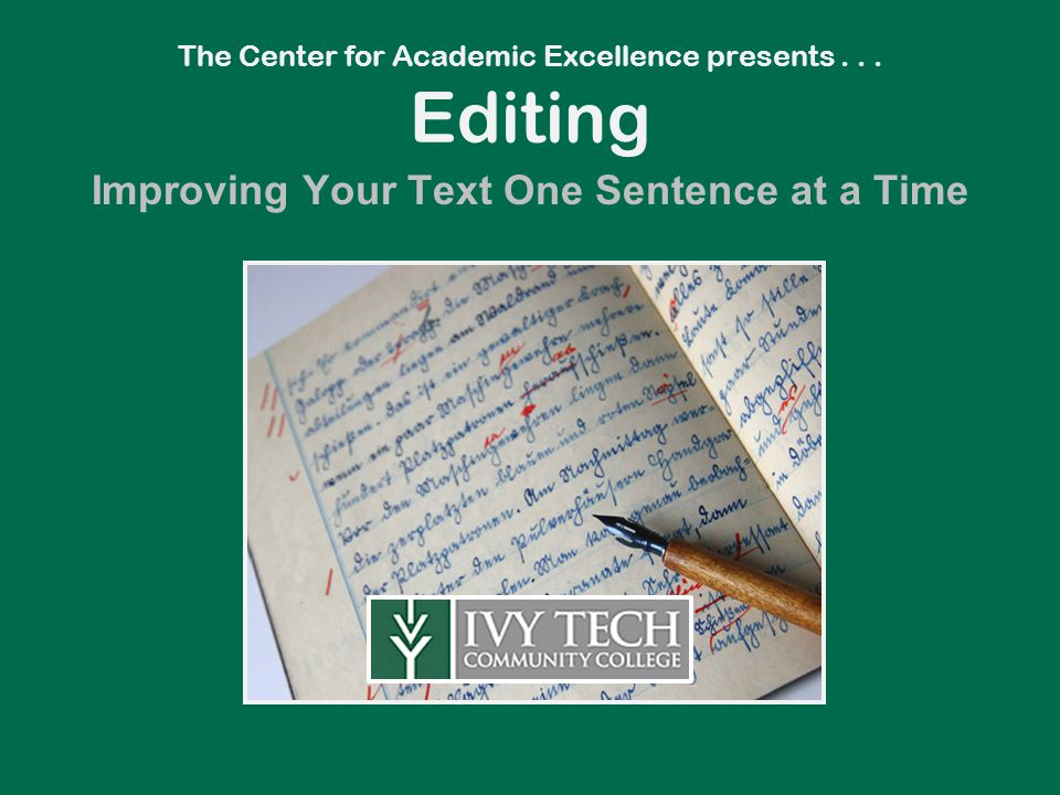 The Center for Academic Excellence presents... Editing Improving Your Text One Sentence at a Time