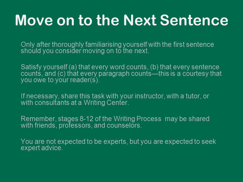 Move on to the Next Sentence Only after thoroughly familiarising yourself with the first sentence should you consider moving on to the next. Satisfy y