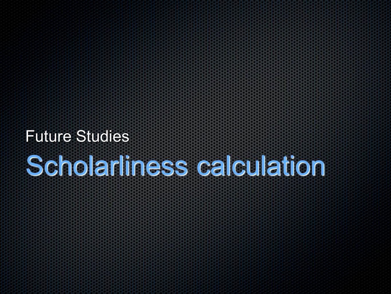 Future Studies Scholarliness calculation