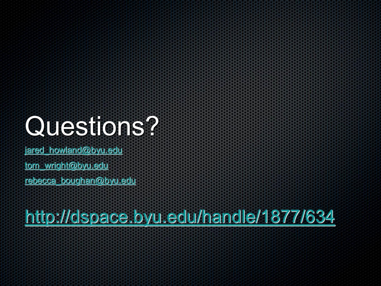 Questions? jared_howland@byu.edu tom_wright@byu.edu rebecca_boughan@byu.edu http://dspace.byu.edu/handle/1877/634