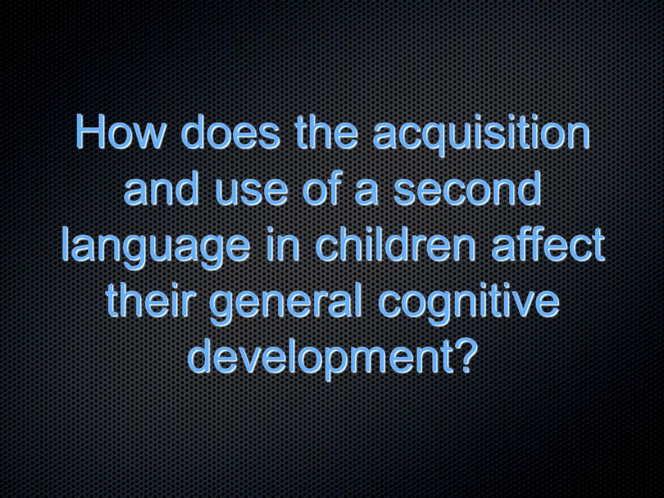 How does the acquisition and use of a second language in children affect their general cognitive development