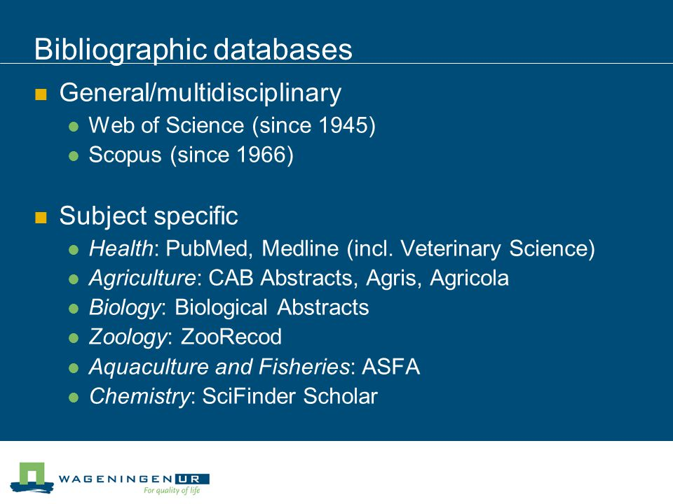 Bibliographic databases General/multidisciplinary Web of Science (since 1945) Scopus (since 1966) Subject specific Health: PubMed, Medline (incl.
