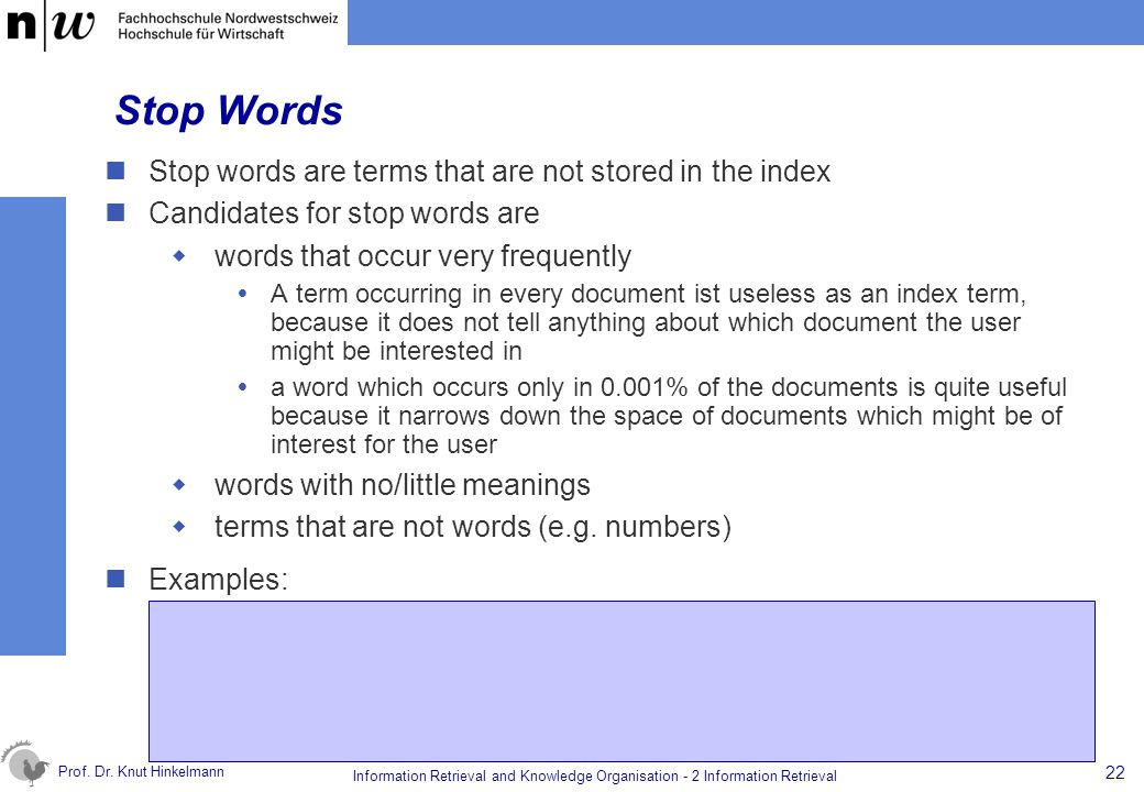 Prof. Dr. Knut Hinkelmann 22 Information Retrieval and Knowledge Organisation - 2 Information Retrieval Stop Words Stop words are terms that are not s