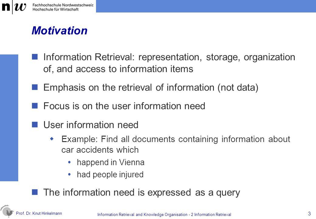 Prof. Dr. Knut Hinkelmann 3 Information Retrieval and Knowledge Organisation - 2 Information Retrieval Motivation Information Retrieval: representatio