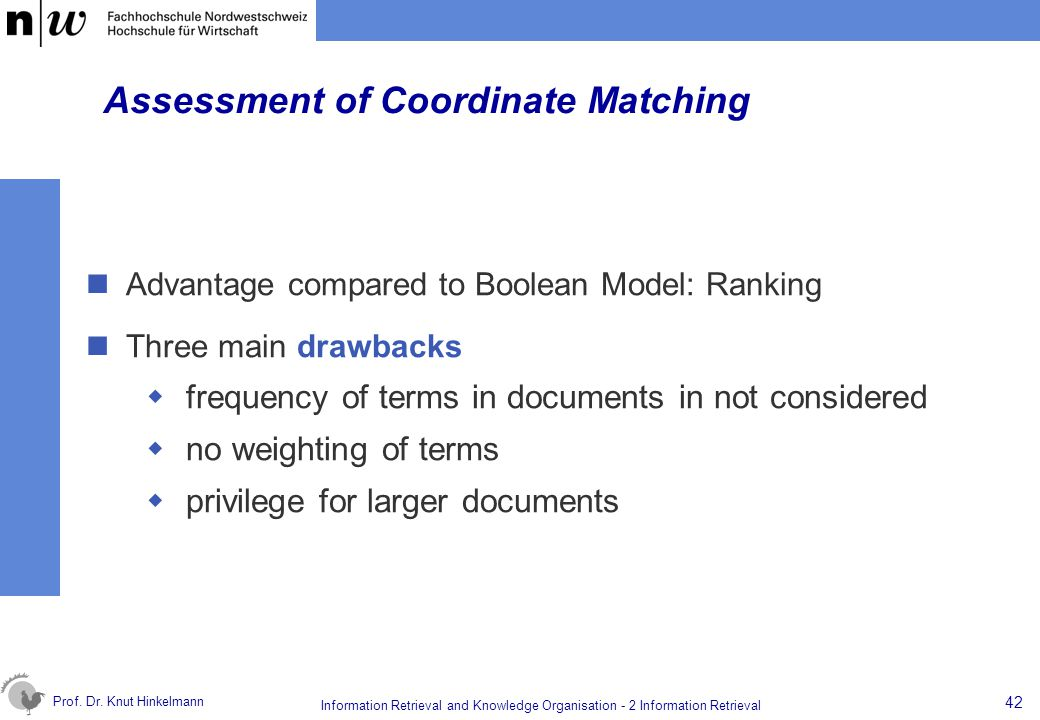 Prof. Dr. Knut Hinkelmann 42 Information Retrieval and Knowledge Organisation - 2 Information Retrieval Assessment of Coordinate Matching Advantage co