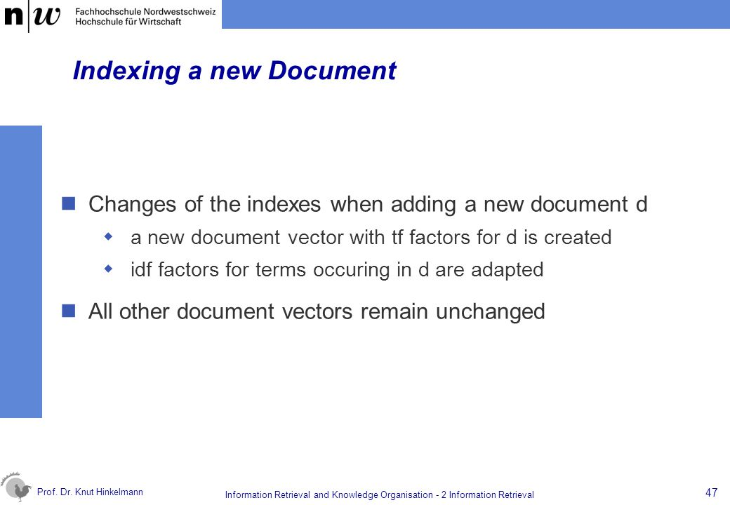 Prof. Dr. Knut Hinkelmann 47 Information Retrieval and Knowledge Organisation - 2 Information Retrieval Indexing a new Document Changes of the indexes