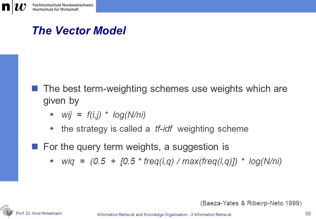 Prof. Dr. Knut Hinkelmann 50 Information Retrieval and Knowledge Organisation - 2 Information Retrieval The Vector Model The best term-weighting schem