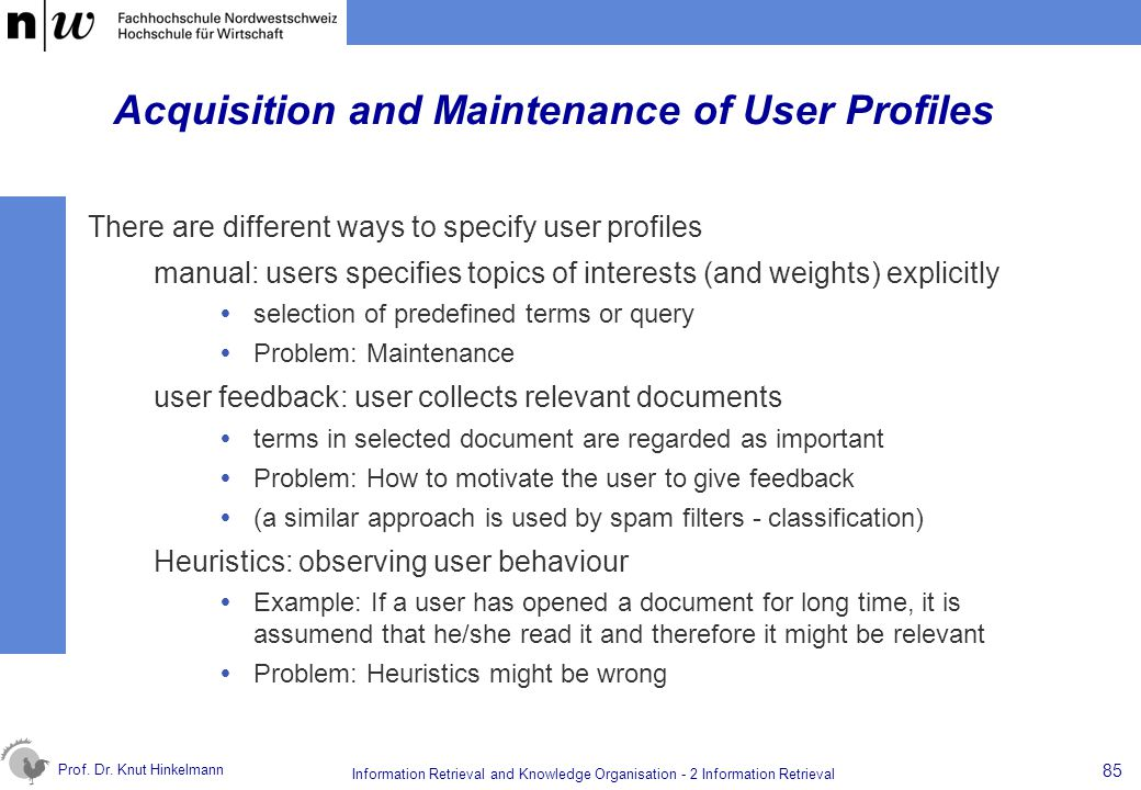 Prof. Dr. Knut Hinkelmann 85 Information Retrieval and Knowledge Organisation - 2 Information Retrieval Acquisition and Maintenance of User Profiles T