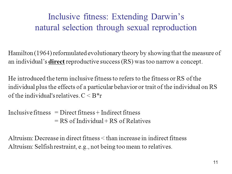 11 Inclusive fitness: Extending Darwin's natural selection through sexual reproduction Hamilton (1964) reformulated evolutionary theory by showing tha