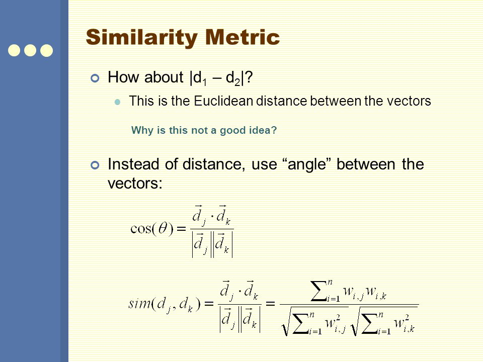 Similarity Metric How about |d 1 – d 2 |.