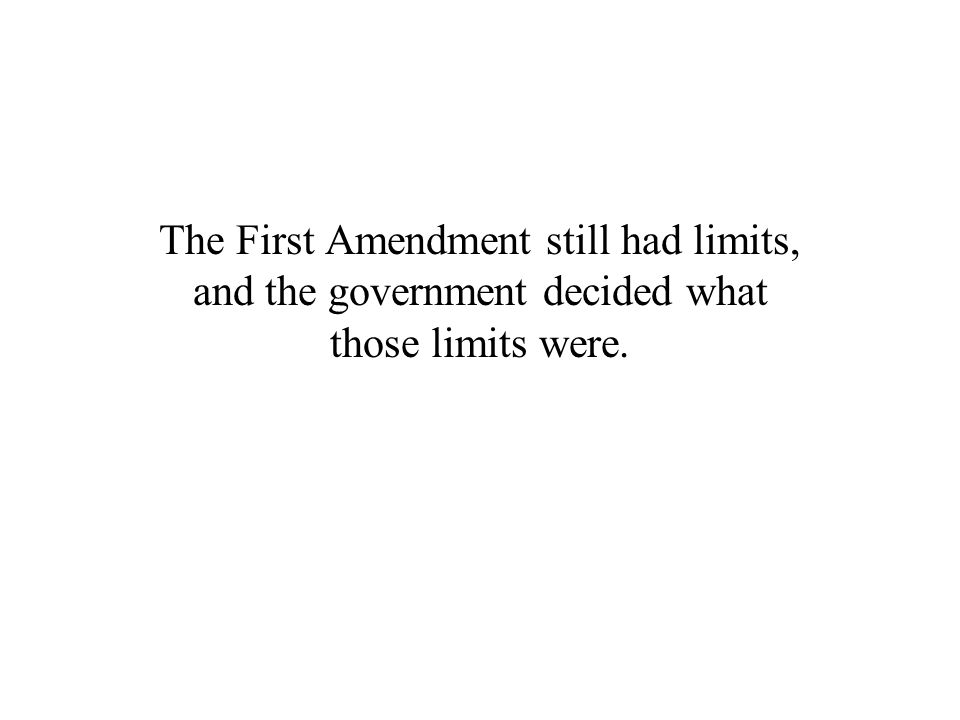 The First Amendment still had limits, and the government decided what those limits were.