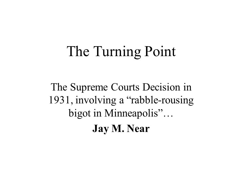 The Turning Point The Supreme Courts Decision in 1931, involving a rabble-rousing bigot in Minneapolis … Jay M.