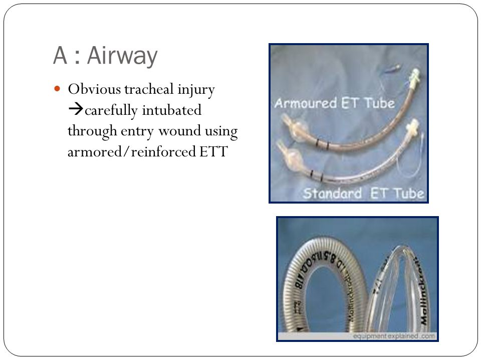 A : Airway Obvious tracheal injury  carefully intubated through entry wound using armored/reinforced ETT