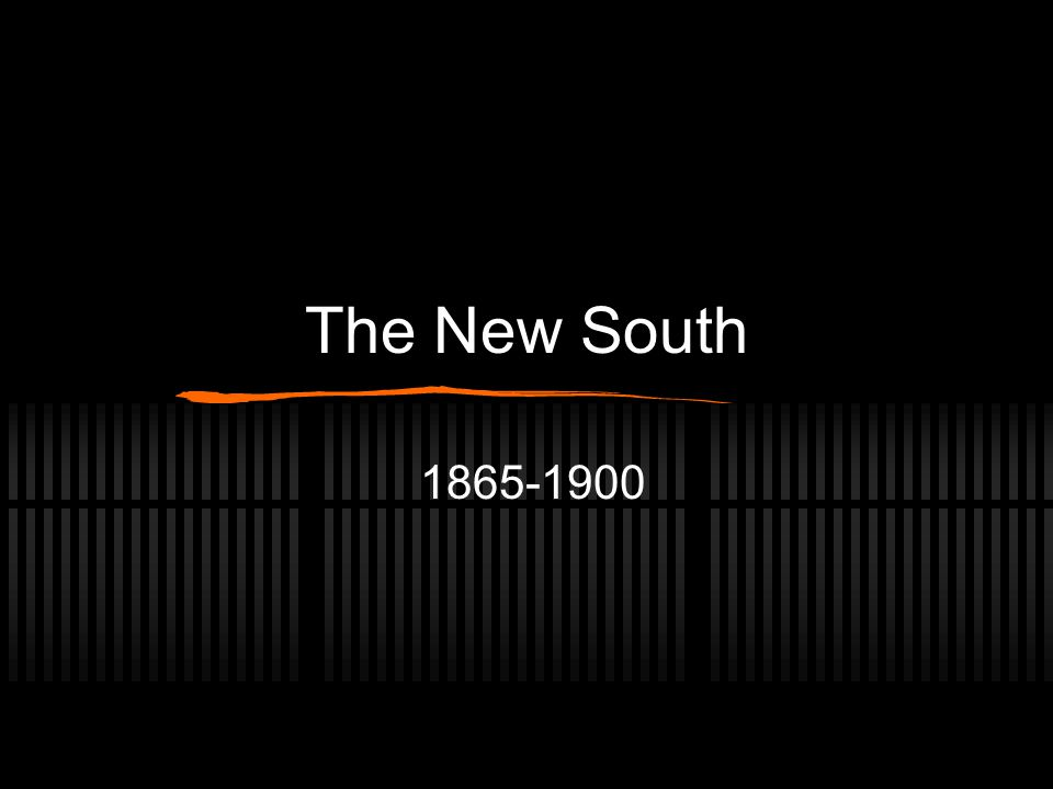 The New South: Goals Small farms Thriving industries Bustling cities To become reality, the New South must copy the North Re-establishment of Southern Democratic governments = Solid South