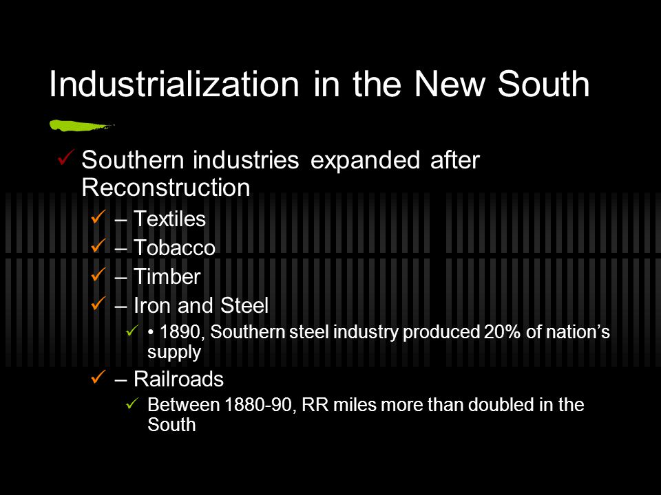 Industrialization in the New South Southern industries expanded after Reconstruction – Textiles – Tobacco – Timber – Iron and Steel 1890, Southern ste