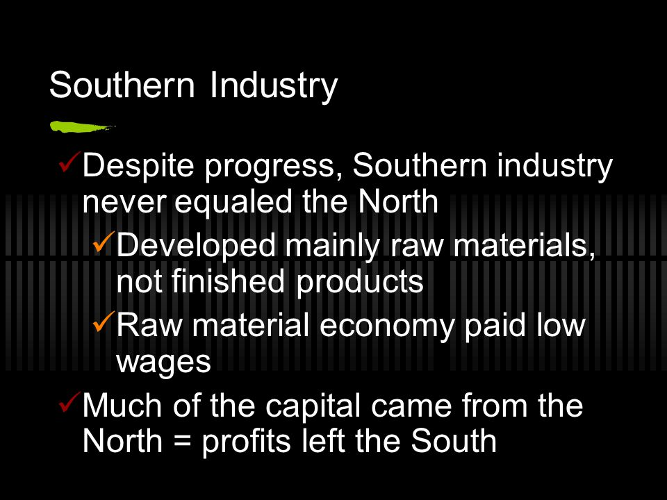 Southern Industry Despite progress, Southern industry never equaled the North Developed mainly raw materials, not finished products Raw material econo