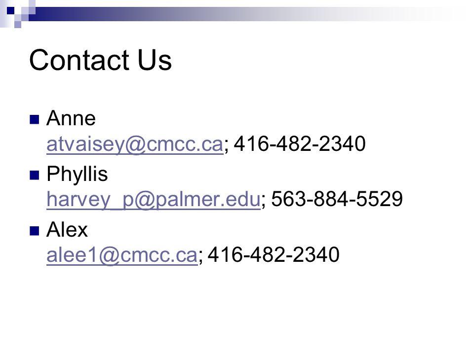Contact Us Anne atvaisey@cmcc.ca; 416-482-2340 atvaisey@cmcc.ca Phyllis harvey_p@palmer.edu; 563-884-5529 harvey_p@palmer.edu Alex alee1@cmcc.ca; 416-482-2340 alee1@cmcc.ca