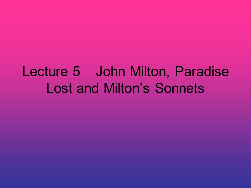 Part I Milton's Life John Milton was born in London in 1608: His father, a scrivener, was a Puritan and a lover of music and literature.