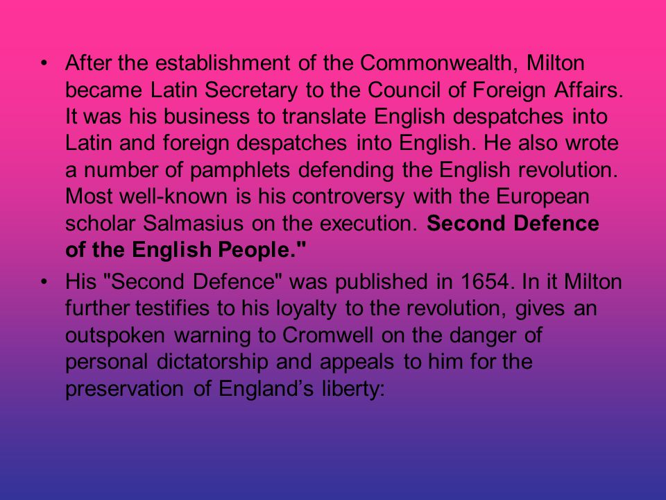 After the establishment of the Commonwealth, Milton became Latin Secretary to the Council of Foreign Affairs.