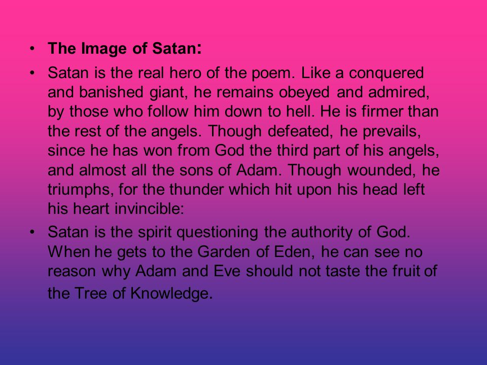 The Image of Satan : Satan is the real hero of the poem.