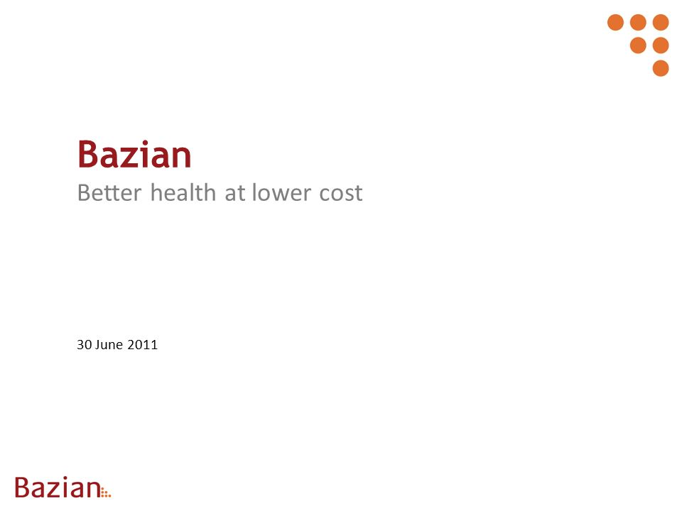 Bazian Better health at lower cost 30 June 2011