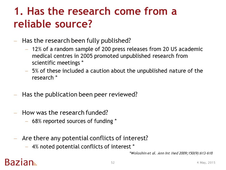 1. Has the research come from a reliable source.  Has the research been fully published.