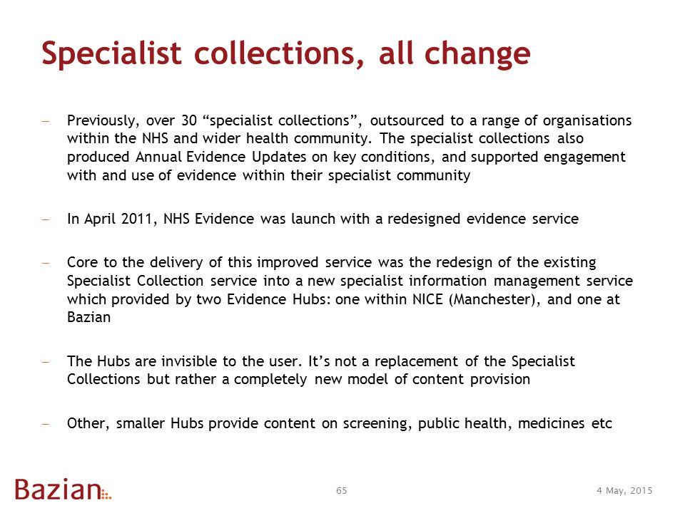 4 May, 201565 Specialist collections, all change  Previously, over 30 specialist collections , outsourced to a range of organisations within the NHS and wider health community.