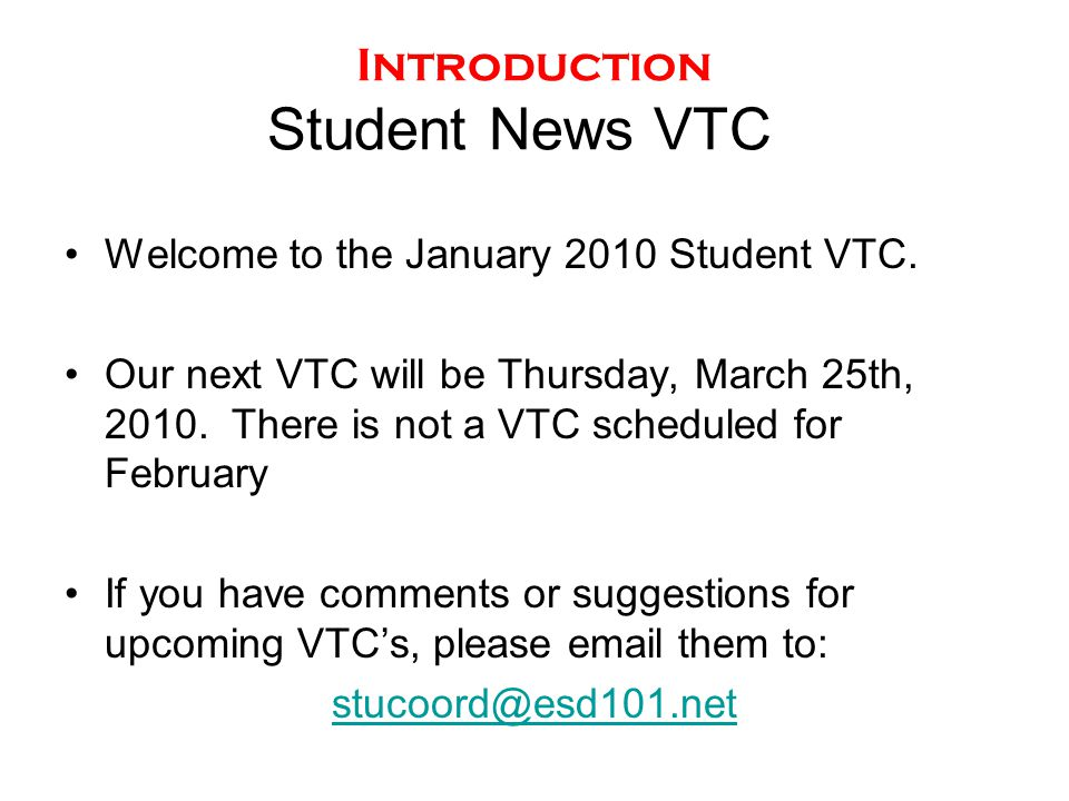 Introduction Student News VTC Welcome to the January 2010 Student VTC. Our next VTC will be Thursday, March 25th, 2010. There is not a VTC scheduled f