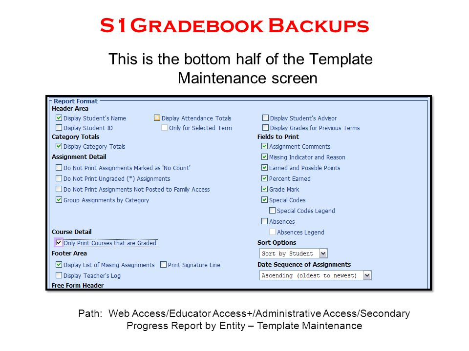 S1Gradebook Backups This is the bottom half of the Template Maintenance screen Path: Web Access/Educator Access+/Administrative Access/Secondary Progr