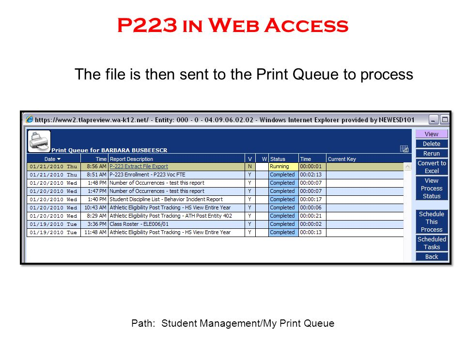P223 in Web Access The file is then sent to the Print Queue to process Path: Student Management/My Print Queue