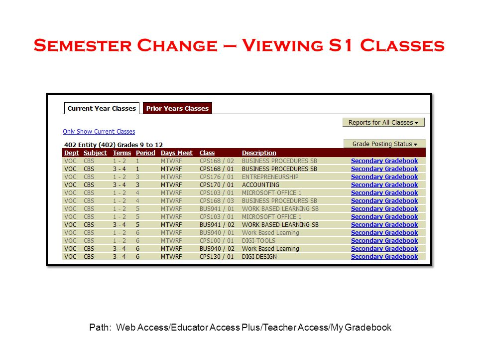 Semester Change – Viewing S1 Classes Path: Web Access/Educator Access Plus/Teacher Access/My Gradebook