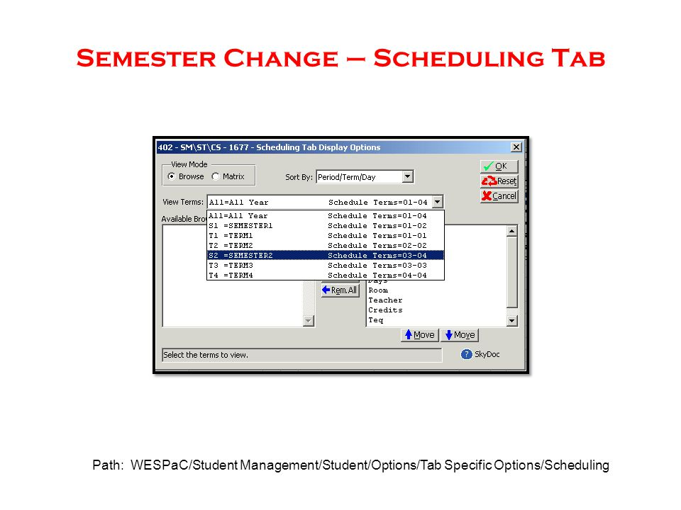 Semester Change – Scheduling Tab Path: WESPaC/Student Management/Student/Options/Tab Specific Options/Scheduling