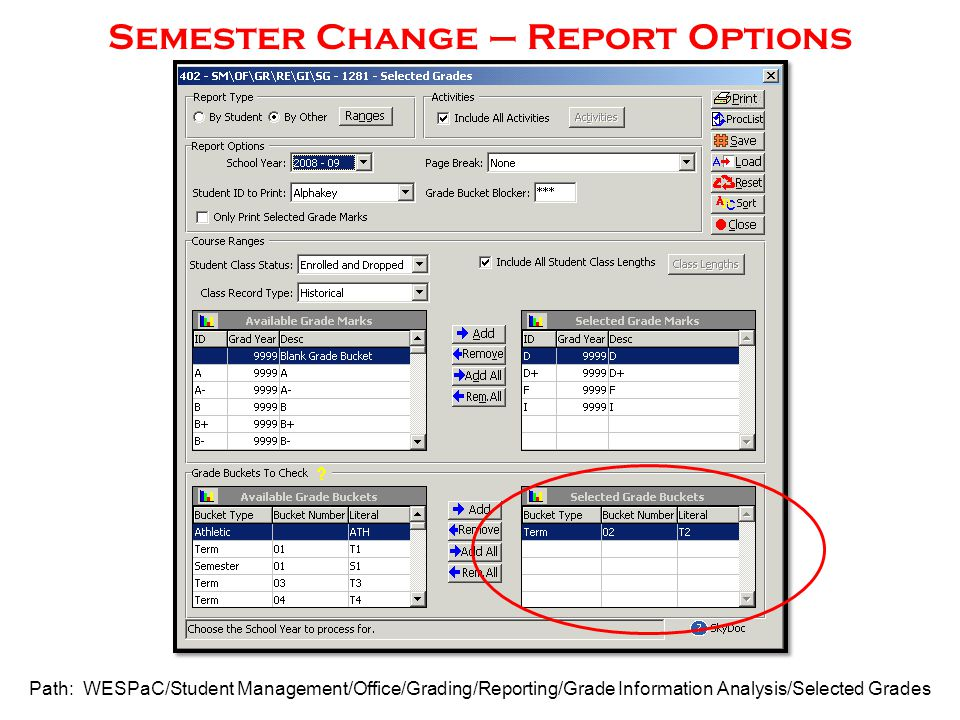 Semester Change – Report Options Path: WESPaC/Student Management/Office/Grading/Reporting/Grade Information Analysis/Selected Grades