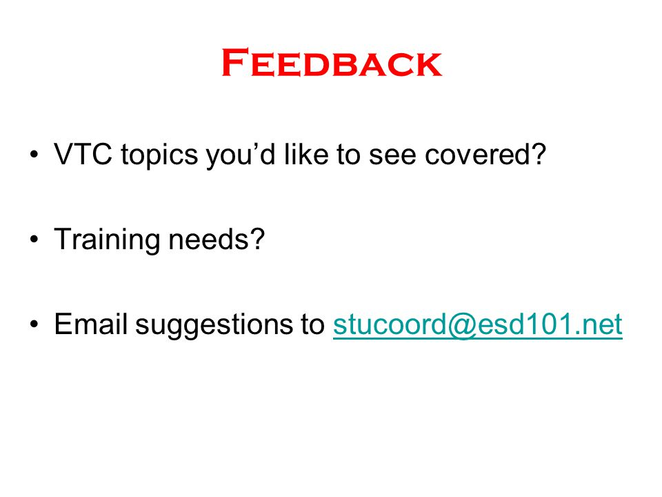 Feedback VTC topics you'd like to see covered? Training needs? Email suggestions to stucoord@esd101.netstucoord@esd101.net