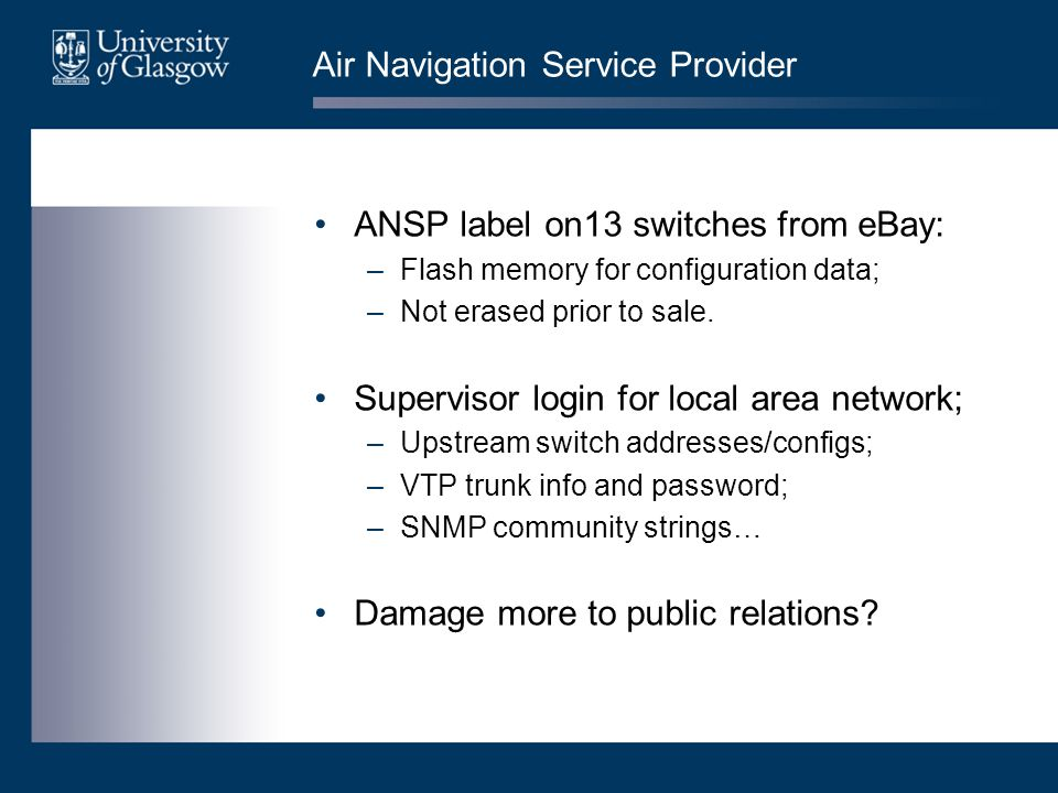 Air Navigation Service Provider ANSP label on13 switches from eBay: –Flash memory for configuration data; –Not erased prior to sale.