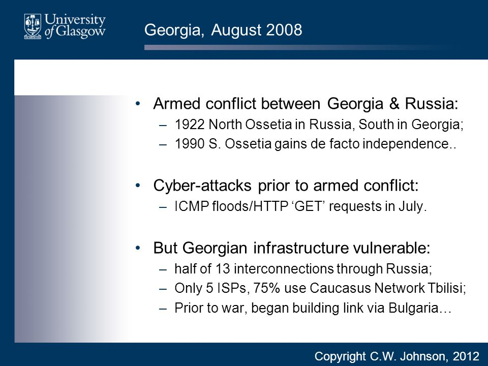Georgia, August 2008 Armed conflict between Georgia & Russia: –1922 North Ossetia in Russia, South in Georgia; –1990 S.