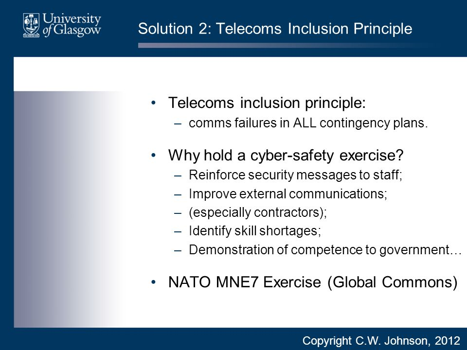 Solution 2: Telecoms Inclusion Principle Telecoms inclusion principle: –comms failures in ALL contingency plans.