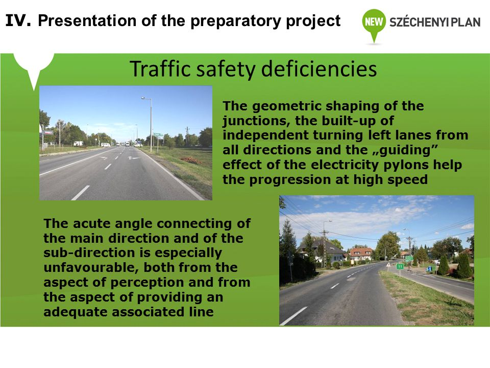 "The geometric shaping of the junctions, the built-up of independent turning left lanes from all directions and the ""guiding effect of the electricity pylons help the progression at high speed The acute angle connecting of the main direction and of the sub-direction is especially unfavourable, both from the aspect of perception and from the aspect of providing an adequate associated line Traffic safety deficiencies IV."